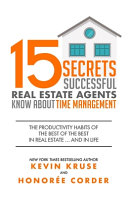 15 Secrets Successful Real Estate Agents Know About Time Management  The Productivity Habits of the Best of the Best in Real Estate     and in Life Book