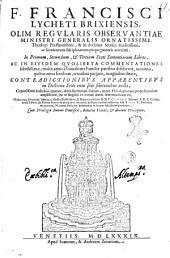F. Francisci Lycheti Brixiensis, ... In primum, secundum, & tertium Scoti Sententiarum libros, ac in eiusdem Quolibeta commentationes subtilissimae, ... erroribus purgatae, marginibus ditatae, contradictionibus apparentibus in doctrina Scoti cum suis solutionibus auctae, ... Nunc cura, ... ac studio ... Constantii Sarnani S.R.E. cardin. ... pristino candori restitutae, ..: 1, Volume 1