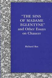 """The Sins of Madame Eglentyne"", and Other Essays on Chaucer"