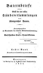 Baiernbriefe oder Geist der vier ersten Ständeversammlungen des Königreiches Baiern: herausgegeben am Vorabende der fünften Ständeversammlung. Ständeversammlung von 1819. 1