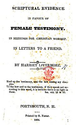 Scriptural Evidence in favour of female testimony in meetings for Christian worship  In letters to a friend