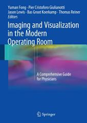 Imaging and Visualization in The Modern Operating Room: A Comprehensive Guide for Physicians
