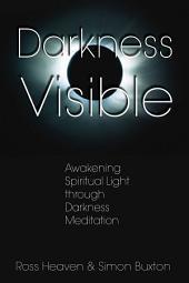 Darkness Visible: Awakening Spiritual Light through Darkness Meditation