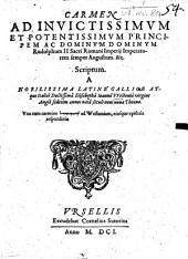Carmen Ad Invictissimum Et Potentissimum Principem Ac Dominum Dominum Rudolphum II Sacri Romani Imperii Imperatorem semper Augustum. &c