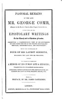 Pastoral remains of the late Mr  George Comb     consisting of his epistolary writings to the church and to Christian friends     To which is prefixed a memoir of his public life   ministry     With a preface  by Mr  James Castleden PDF