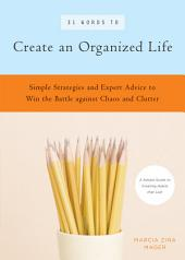 31 Words to Create an Organized Life: A Simple Guide to Create Habits That Last Expert Tips to Help You Prioritize, Schedule, Simplify, and More