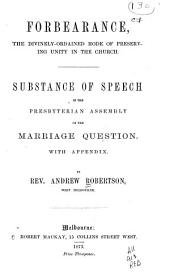 Forbearance, the Divinely-ordained Mode of Preserving Unity in the Church: Substance of Speech in the Presbyterian Assembly on the Marriage Question, with Appendix