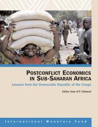Postconflict Economics In Sub Saharan Africa Lessons From The Democratic Republic Of The Congo Book PDF
