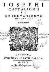 Iosephi Castalionis ... Observationum in criticos decas prima