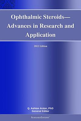 Ophthalmic Steroids   Advances in Research and Application  2012 Edition PDF