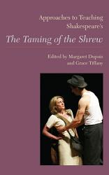 Approaches To Teaching Shakespeare S The Taming Of The Shrew Book PDF