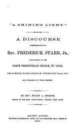 """A Shining Light"": A Discourse Commemorative of Rev. Frederick Starr, Jr., Late Pastor of the North Presbyterian Church, St. Louis, Delivered to His People, February 24th, 1867, and Published by Their Request"