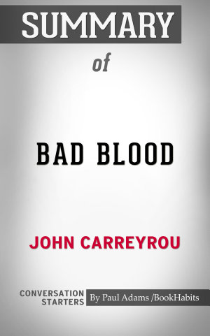 Summary of Bad Blood  Secrets and Lies in a Silicon Valley