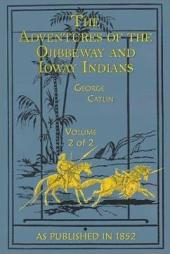 Adventures of the Ojibbeway and Ioway Indians Volume 2 of 2