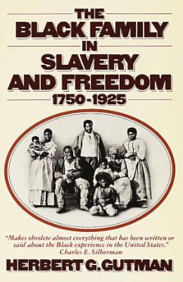 The Black Family in Slavery and Freedom  1750 1925