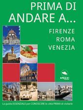 Prima di andare a… ITALIA: Firenze, Roma, Venezia