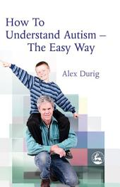 How to Understand Autism – The Easy Way