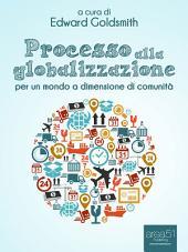 Processo alla globalizzazione: Per un mondo a dimensione di comunità