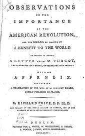 Observations on the Importance of the American Revolution, and the Means of Making it a Benefit to the World: To which is Added a Letter from M. Turgot, Late Comptroller-general of the Finances of France : with an Appendix Containing a Translation of the Will of M. Fortuné Ricard, Lately Published in France