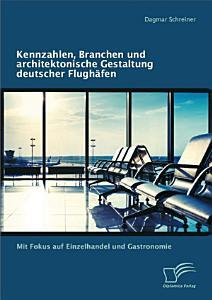 Kennzahlen  Branchen und architektonische Gestaltung deutscher Flugh   fen  Mit Fokus auf Einzelhandel und Gastronomie PDF