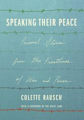 Speaking Their Peace: Personal Stories from the Frontlines of War and Peace
