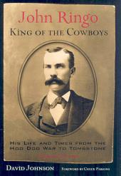 John Ringo: King of the Cowboys : His Life and Times from the Hoo Doo War to Tombstone