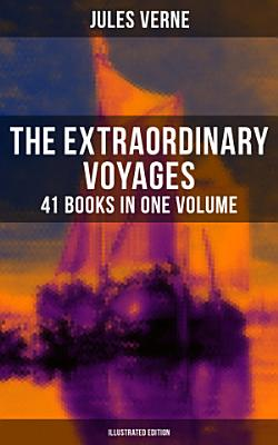 The Extraordinary Voyages  41 Books in One Volume  Illustrated Edition  PDF