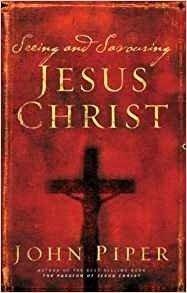 Seeing and savouring Jesus Christ
