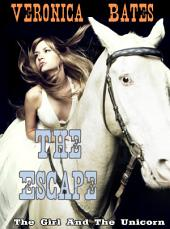 The Escape (Unicorn Shapeshifter Erotica): The Girl and the Unicorn, part 3
