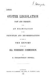 Oyster Legislation Past and Present: with an Examination of the Principles and Recommendations Set Forth in the Report of the Late Sea Fisheries Commission