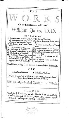 The Works of the Late Reverend and Learned William Bates  D D