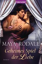 Geheimes Spiel der Liebe: Roman
