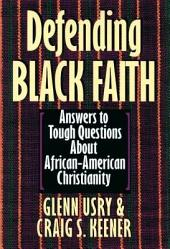 Defending Black Faith: Answers to Tough Questions About African-American Christianity