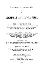 Pronouncing vocabulary of geographical and personal names: The geographical list embraces all the names worthy of note in the known world, accompanied with such descriptive and statistical facts as are usual in gazetteers. The personal names comprise those of the most celebrated men of ancient and modern times, down to the present day... To which is added a complete list of scriptual names. Concluding with tables...