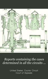 Reports Containing the Cases Determined in All the Circuits from the Organization of the Courts: Fully Reported with Numerous Annotations ..., Volume 24