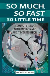 So Much, So Fast, So Little Time: Coming to Terms with Rapid Change and Its Consequences