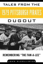 Tales from the 1979 Pittsburgh Pirates Dugout: Remembering ?The Fam-A-Lee?