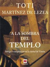 A la sombra del templo: Intriga y conspiración en la ciudad de Vitoria.