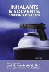 Inhalants & Solvents: Sniffing Disaster