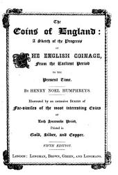 The Coins of England: A Sketch of the Progress of the English Coinage, from the Earliest Period to the Present Time