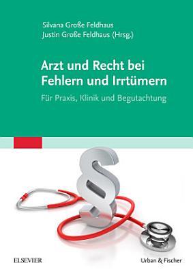 Arzt und Recht bei Fehlern und Irrt  mern   F  r Praxis  Klinik und Begutachtung PDF