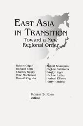East Asia in Transition: Toward a New Regional Order: Toward a New Regional Order