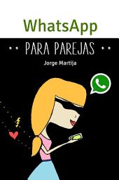 WhatsApp para parejas: ¡¿Con quién te escribías a las 2 de la madrugada?!