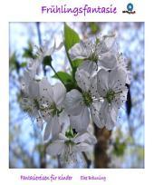 Frühlingsfantasie: Vier Fantasiereisen für kleine und große Leute