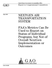NextGen Air Transportation System: FAA's Metrics Can Be Used to Report on Status of Individual Programs, But Not of Overall NextGen Implementation Or Outcomes