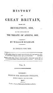 History of Great Britain: From the Revolution, 1688, to the Conclusion of the Treaty of Amiens, 1802 : in Twelve Volumes, Volume 1