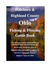 Highland County Ohio Fishing & Floating Guide Book: Complete fishing and floating information for Highland County Ohio