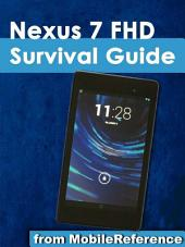 Nexus 7 FHD Survival Guide: Step-by-Step User Guide for the Nexus 7: Getting Started, Downloading FREE eBooks, Taking Pictures, Using eMail, and Exploring Hidden Tips and Tricks