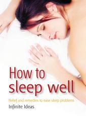 How to sleep well: Relief and remedies to ease sleep problems