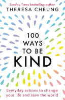 100 Ways to Be Kind  Everyday Actions to Change Your Life and Save the World PDF